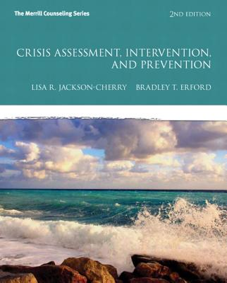 Crisis Assessment, Intervention, and Prevention By Jackson-Cherry, Lisa R./ Erford, Bradley T.