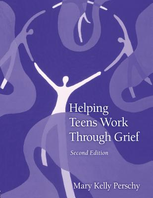 Helping Teens Work Through Grief By Perschy, Mary Kelly